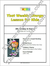That Weekly Liturgy Lesson for Kids – 5th Sunday of Easter (Cycle A)